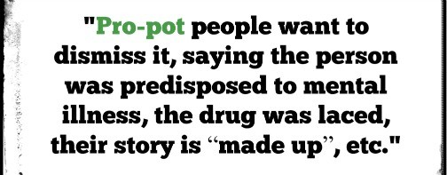 Pot smokers risk marijuana psychosis and schizophrenia.