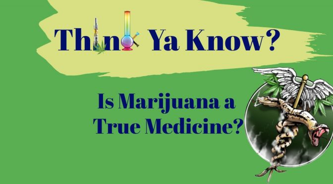 Is Marijuana a True Medicine?