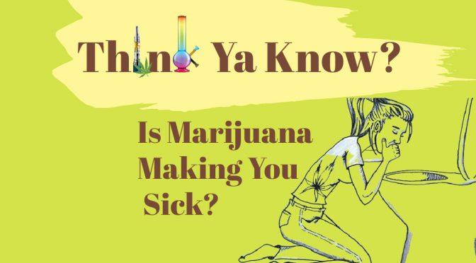 Is Marijuana Making You Sick?